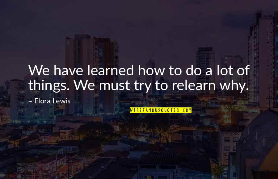 Possibilitly Quotes By Flora Lewis: We have learned how to do a lot