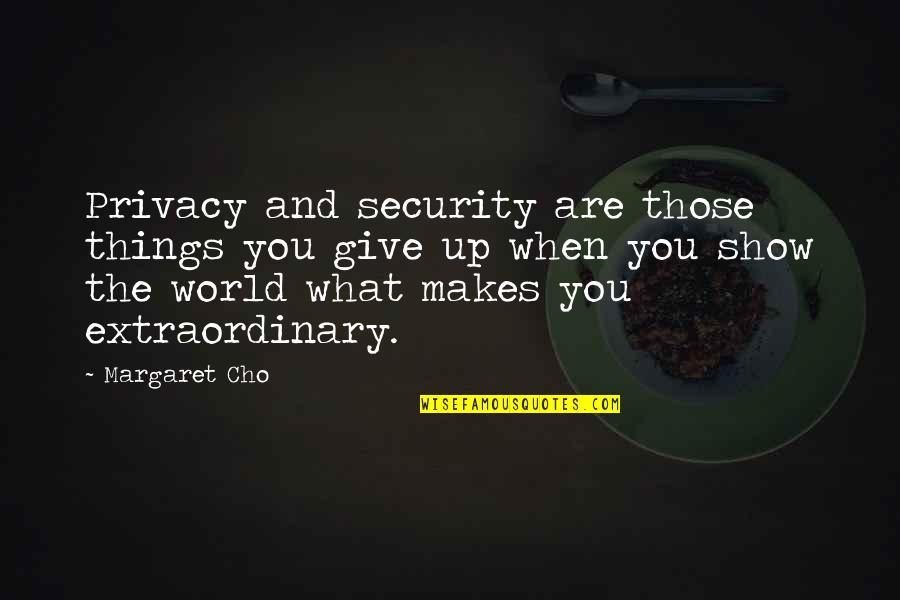 Possibilitly Quotes By Margaret Cho: Privacy and security are those things you give