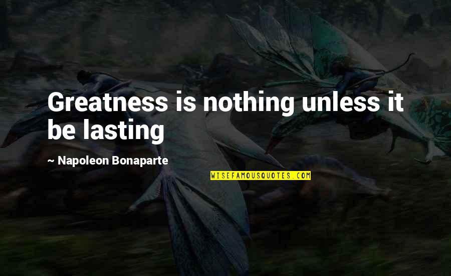 Possibilitly Quotes By Napoleon Bonaparte: Greatness is nothing unless it be lasting