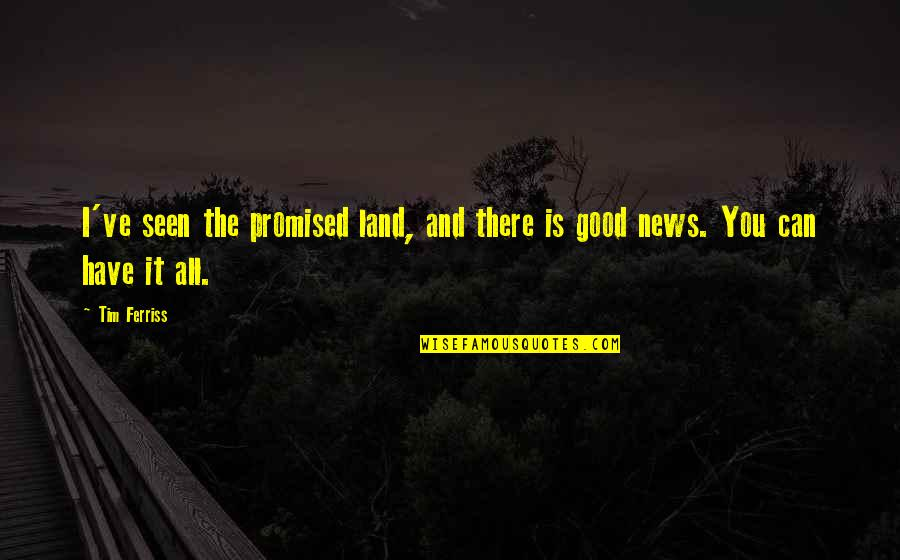 Possibilitly Quotes By Tim Ferriss: I've seen the promised land, and there is