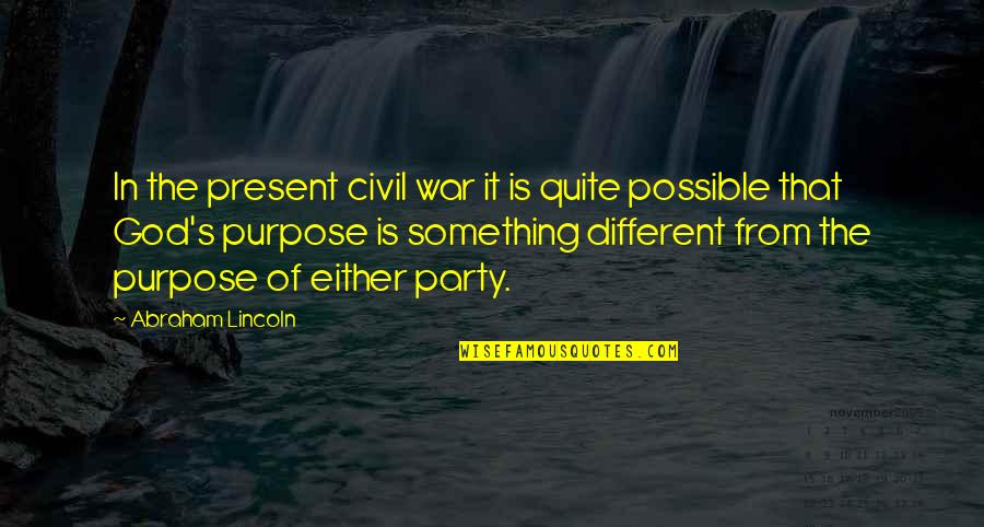 Possible's Quotes By Abraham Lincoln: In the present civil war it is quite