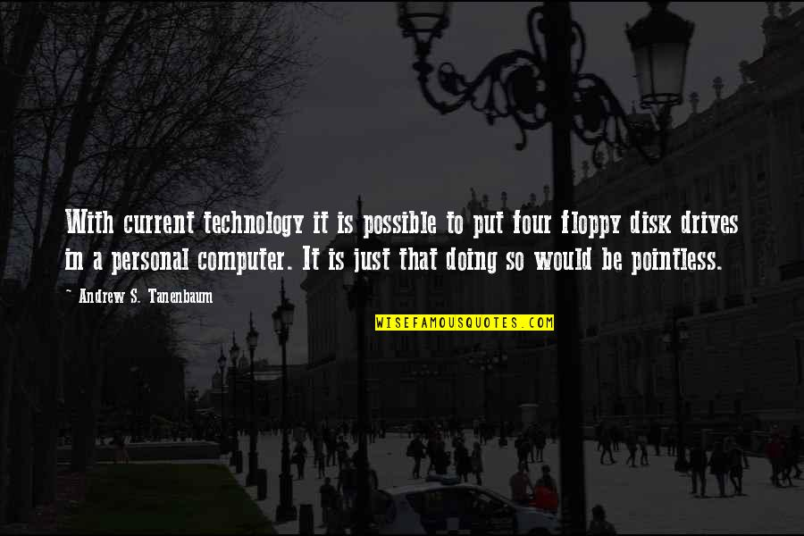 Possible's Quotes By Andrew S. Tanenbaum: With current technology it is possible to put