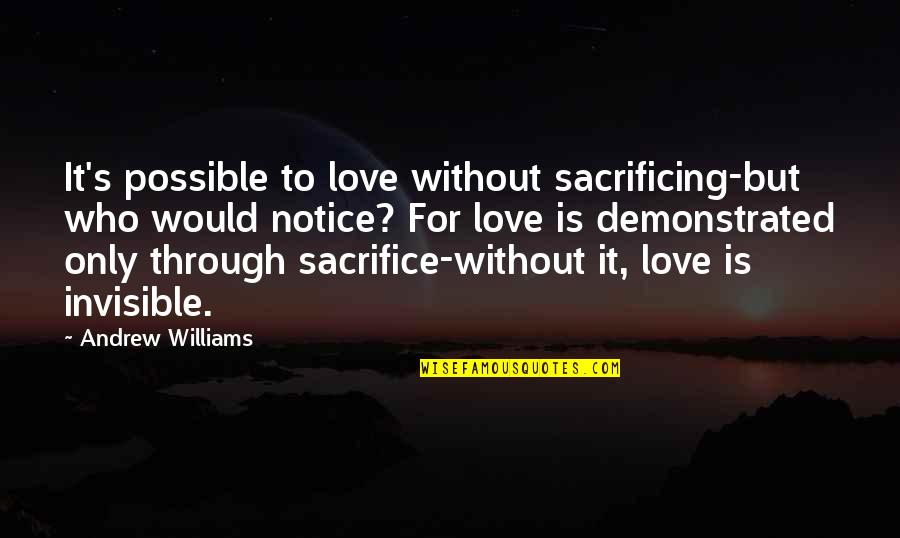 Possible's Quotes By Andrew Williams: It's possible to love without sacrificing-but who would