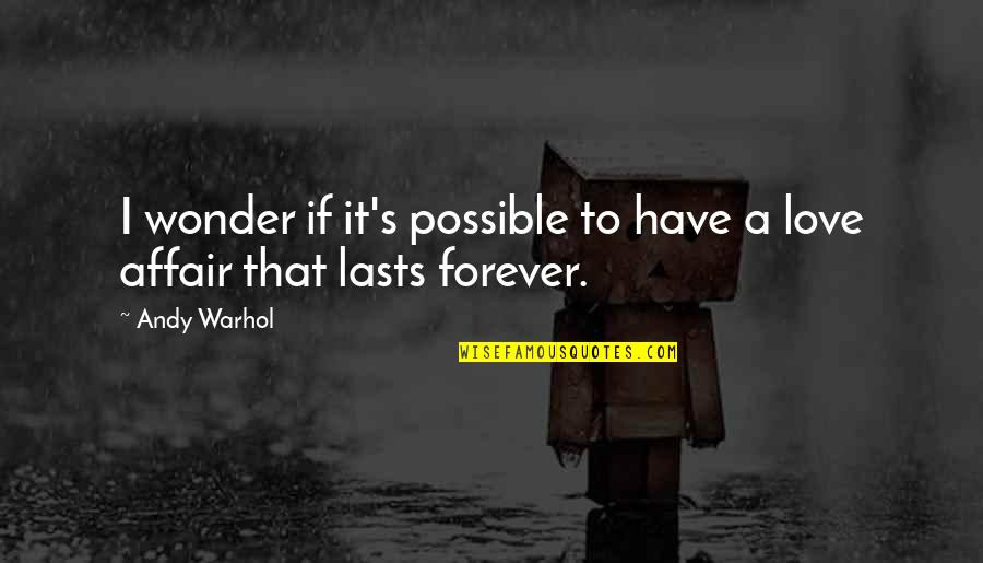 Possible's Quotes By Andy Warhol: I wonder if it's possible to have a