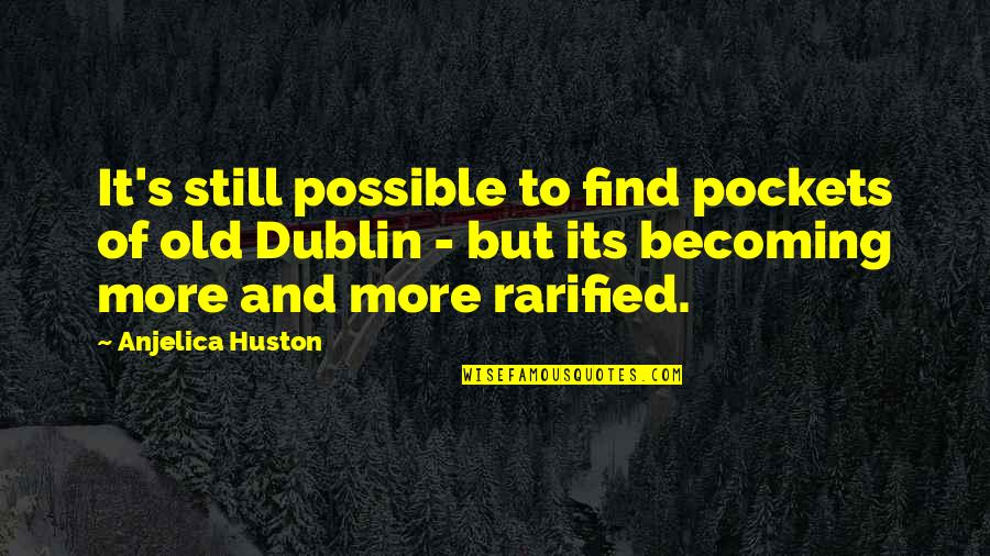 Possible's Quotes By Anjelica Huston: It's still possible to find pockets of old