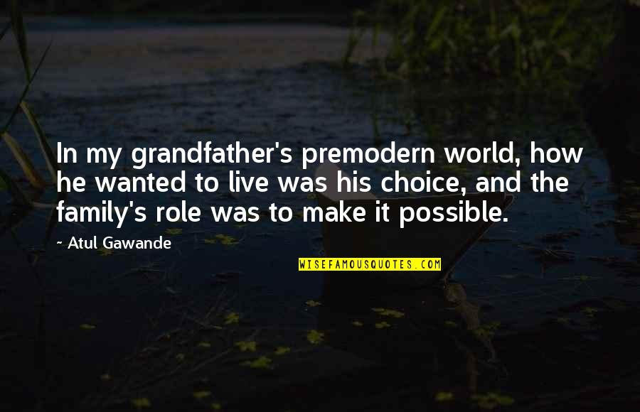 Possible's Quotes By Atul Gawande: In my grandfather's premodern world, how he wanted
