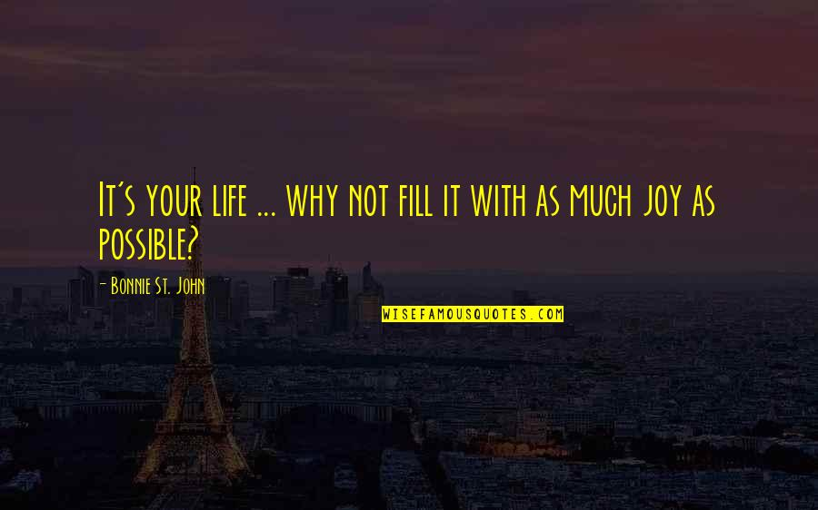 Possible's Quotes By Bonnie St. John: It's your life ... why not fill it