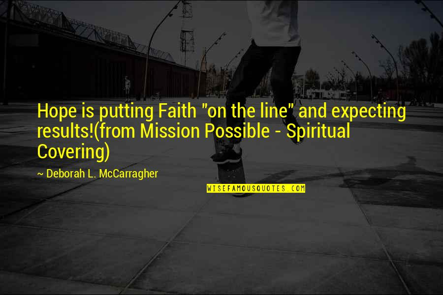 "Possible's Quotes By Deborah L. McCarragher: Hope is putting Faith ""on the line"" and"