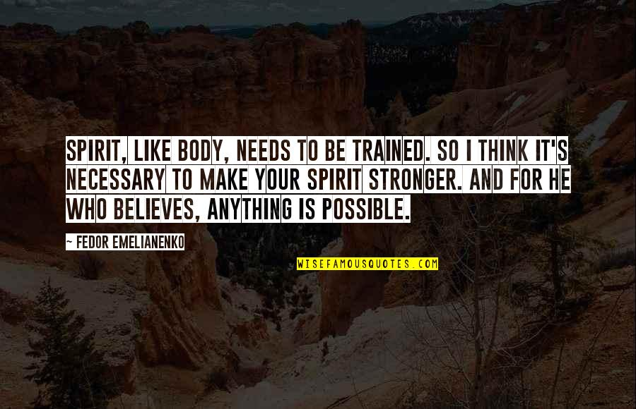 Possible's Quotes By Fedor Emelianenko: Spirit, like body, needs to be trained. So
