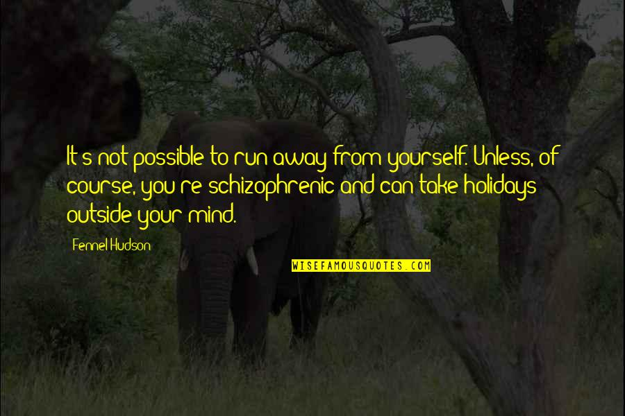 Possible's Quotes By Fennel Hudson: It's not possible to run away from yourself.