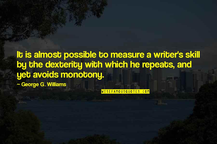 Possible's Quotes By George G. Williams: It is almost possible to measure a writer's