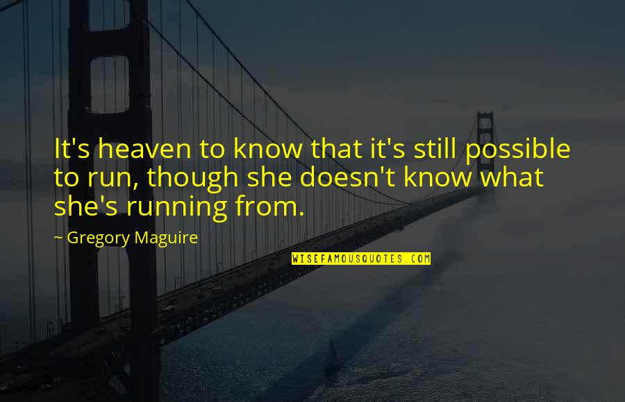 Possible's Quotes By Gregory Maguire: It's heaven to know that it's still possible