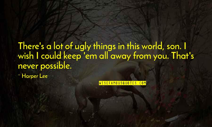 Possible's Quotes By Harper Lee: There's a lot of ugly things in this