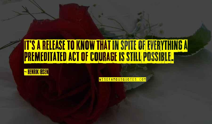 Possible's Quotes By Henrik Ibsen: It's a release to know that in spite