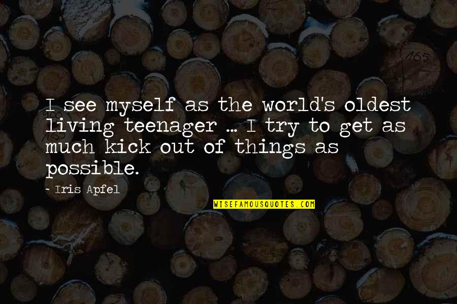 Possible's Quotes By Iris Apfel: I see myself as the world's oldest living