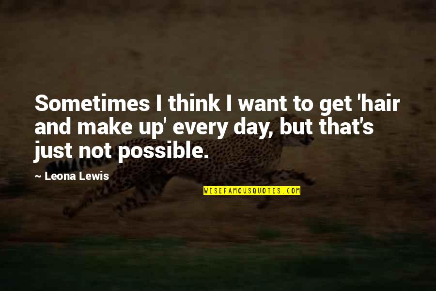 Possible's Quotes By Leona Lewis: Sometimes I think I want to get 'hair