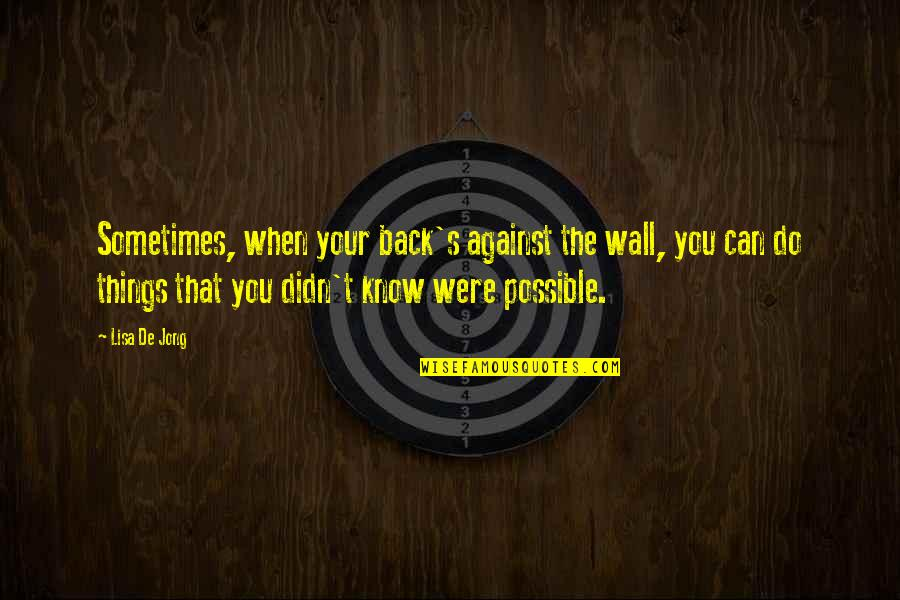 Possible's Quotes By Lisa De Jong: Sometimes, when your back's against the wall, you