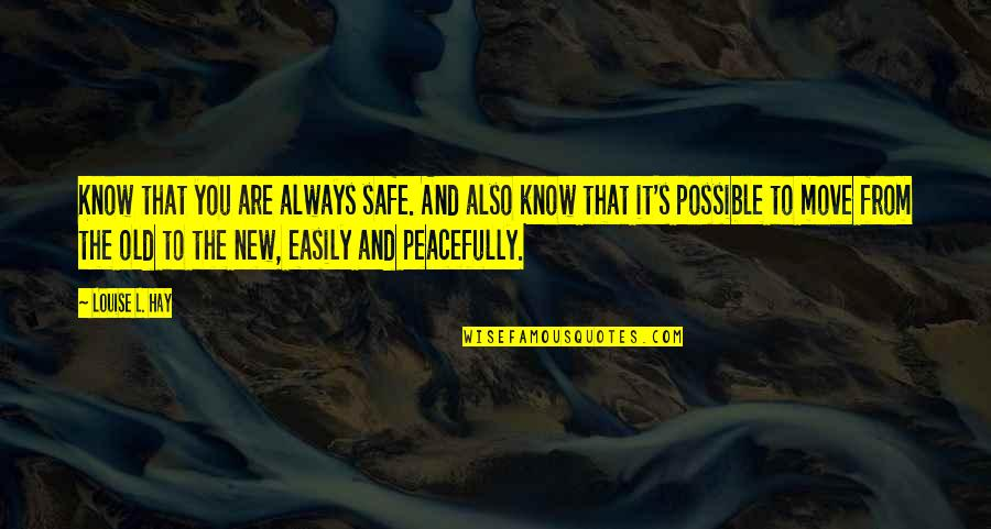 Possible's Quotes By Louise L. Hay: Know that you are always safe. And also
