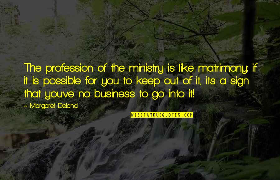 Possible's Quotes By Margaret Deland: The profession of the ministry is like matrimony: