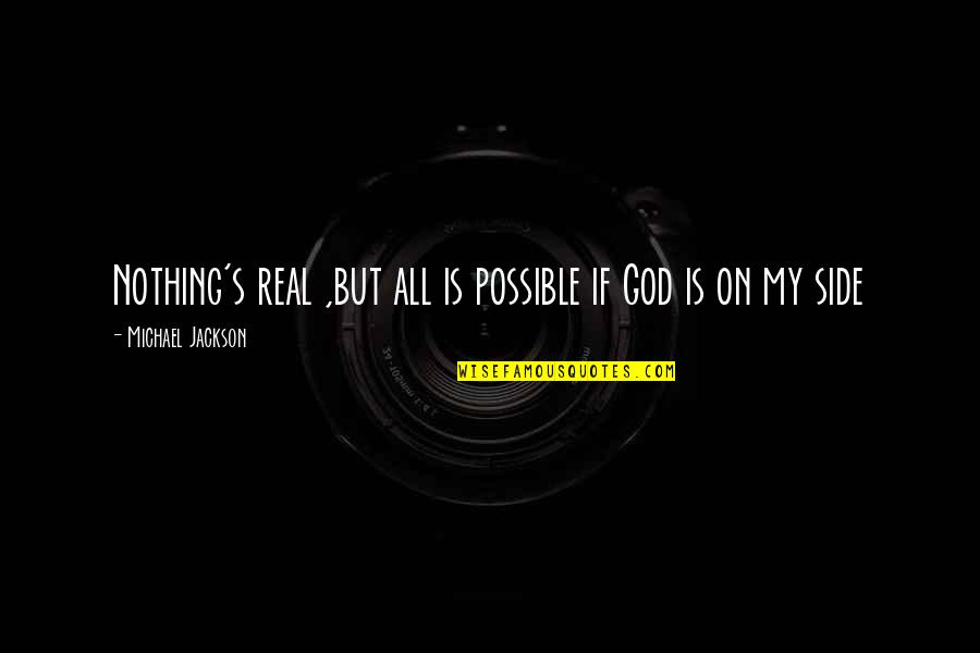 Possible's Quotes By Michael Jackson: Nothing's real ,but all is possible if God