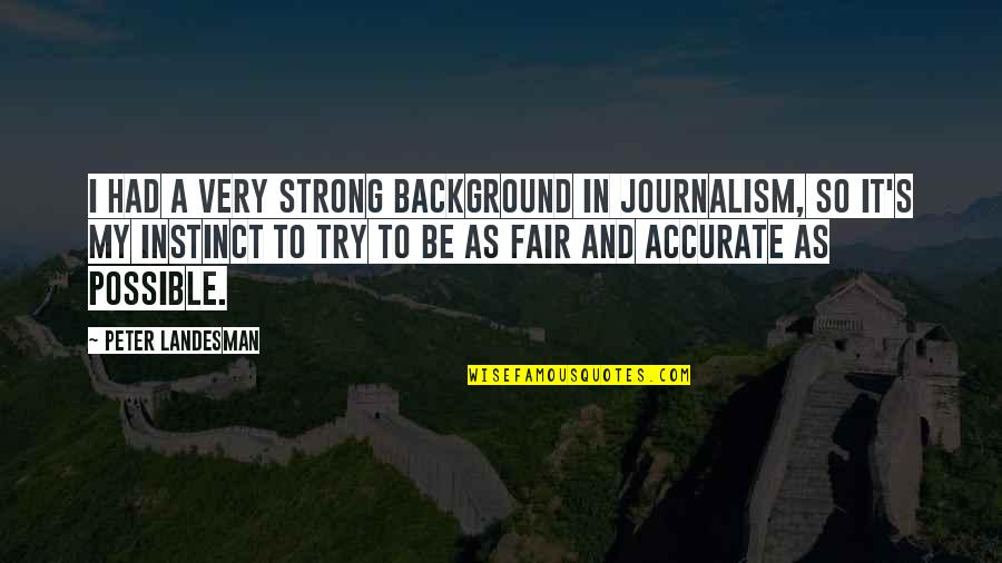 Possible's Quotes By Peter Landesman: I had a very strong background in journalism,