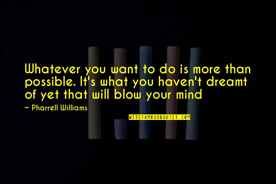 Possible's Quotes By Pharrell Williams: Whatever you want to do is more than