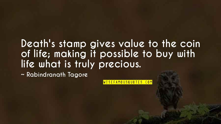 Possible's Quotes By Rabindranath Tagore: Death's stamp gives value to the coin of