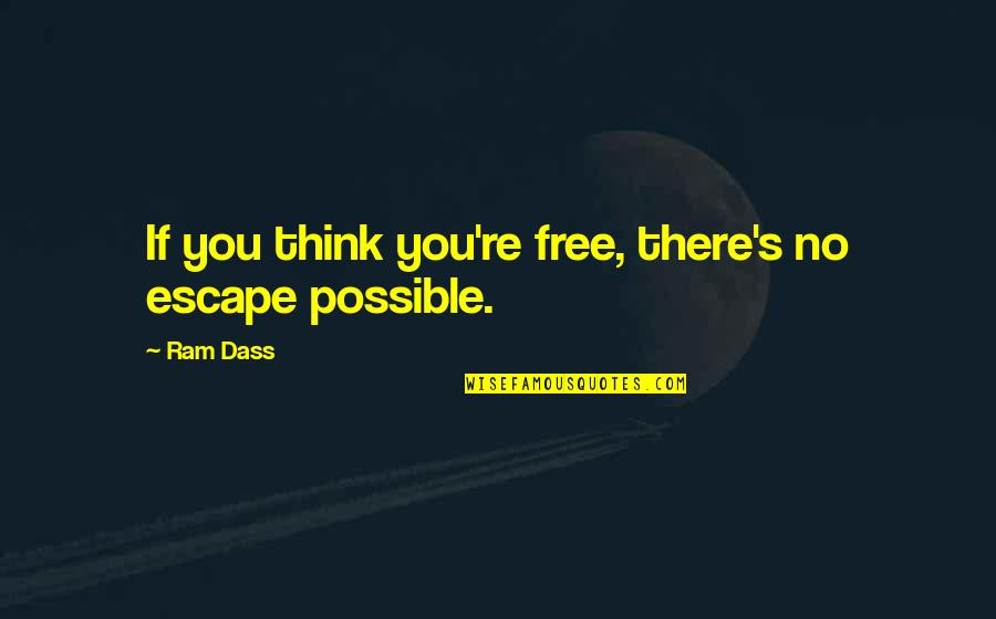 Possible's Quotes By Ram Dass: If you think you're free, there's no escape