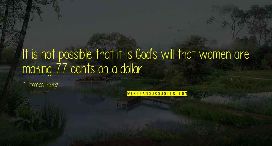 Possible's Quotes By Thomas Perez: It is not possible that it is God's