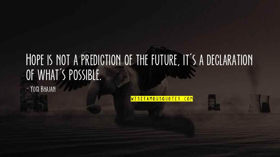 Possible's Quotes By Yogi Bhajan: Hope is not a prediction of the future,