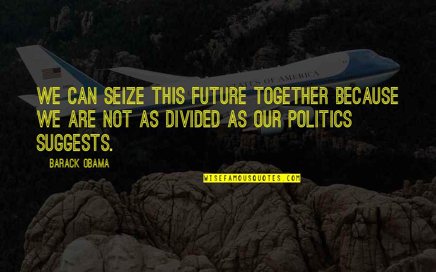 Post It Wall Quotes By Barack Obama: We can seize this future together because we