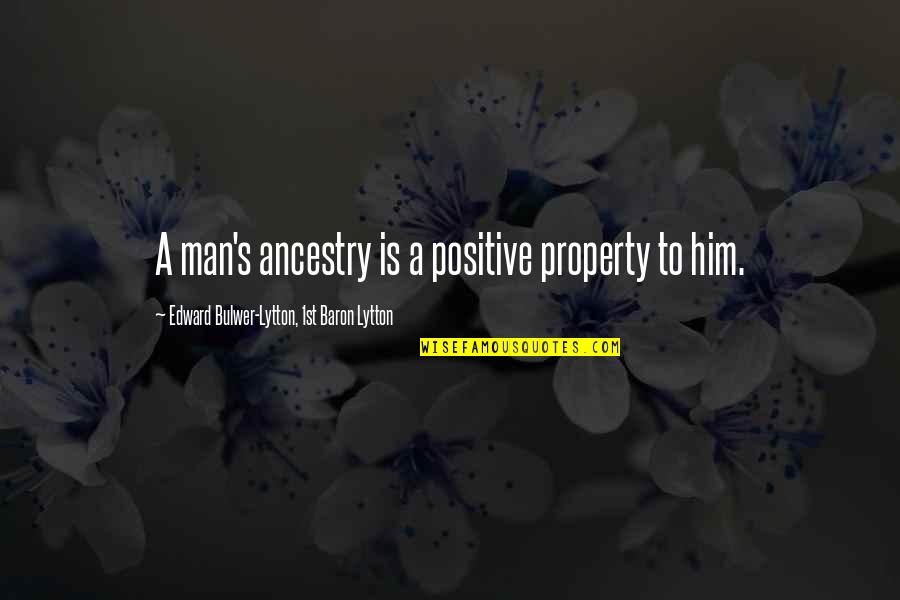 Post It Wall Quotes By Edward Bulwer-Lytton, 1st Baron Lytton: A man's ancestry is a positive property to