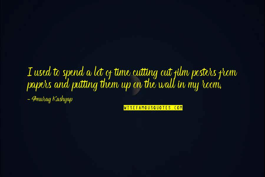 Posters On The Wall Quotes By Anurag Kashyap: I used to spend a lot of time