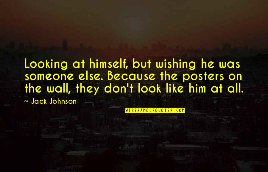 Posters On The Wall Quotes By Jack Johnson: Looking at himself, but wishing he was someone
