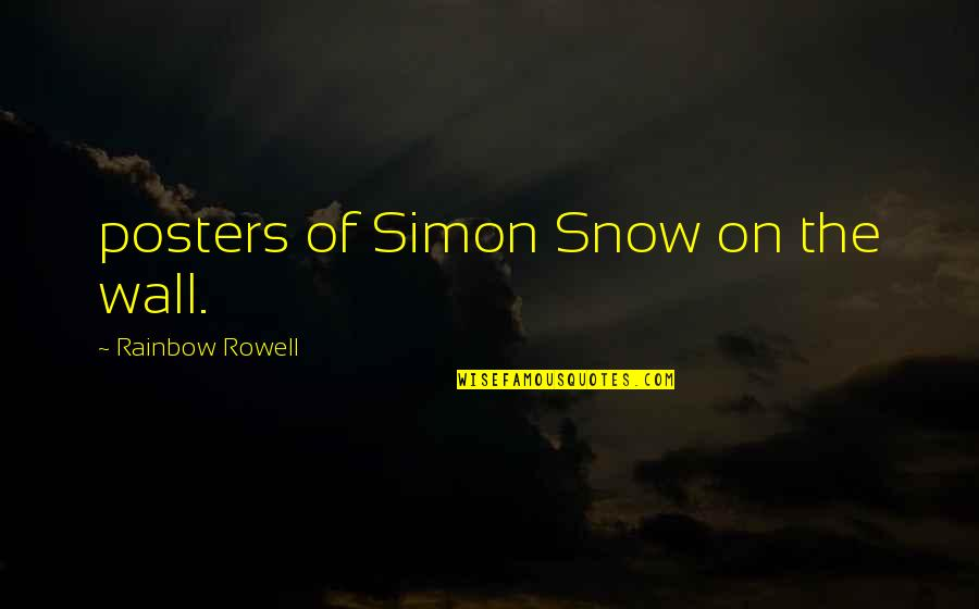 Posters On The Wall Quotes By Rainbow Rowell: posters of Simon Snow on the wall.