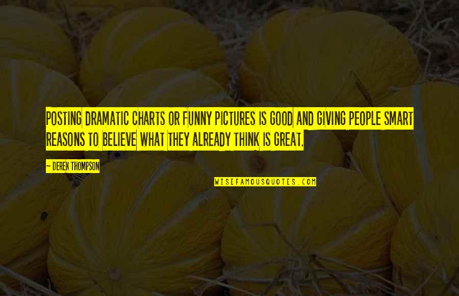 Posting Pictures Quotes By Derek Thompson: Posting dramatic charts or funny pictures is good