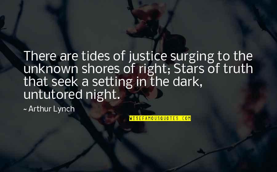 Postmodernist Architecture Quotes By Arthur Lynch: There are tides of justice surging to the