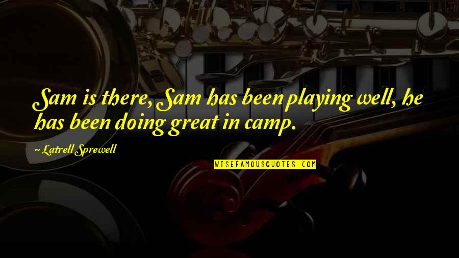 Postmodernist Architecture Quotes By Latrell Sprewell: Sam is there, Sam has been playing well,