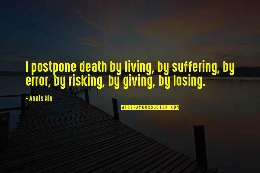 Postpone Quotes By Anais Nin: I postpone death by living, by suffering, by