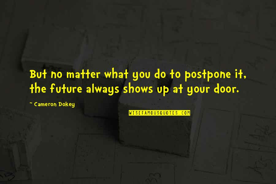 Postpone Quotes By Cameron Dokey: But no matter what you do to postpone