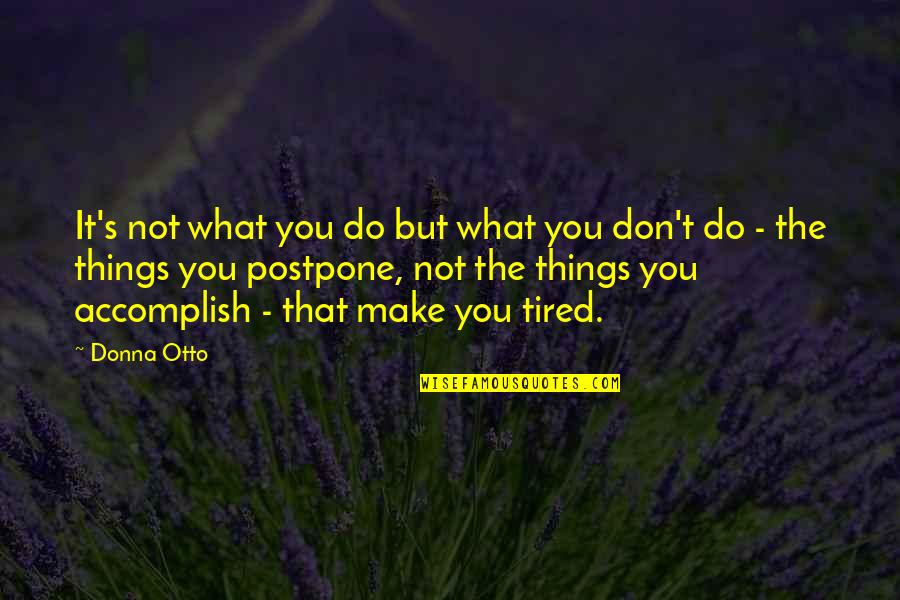 Postpone Quotes By Donna Otto: It's not what you do but what you