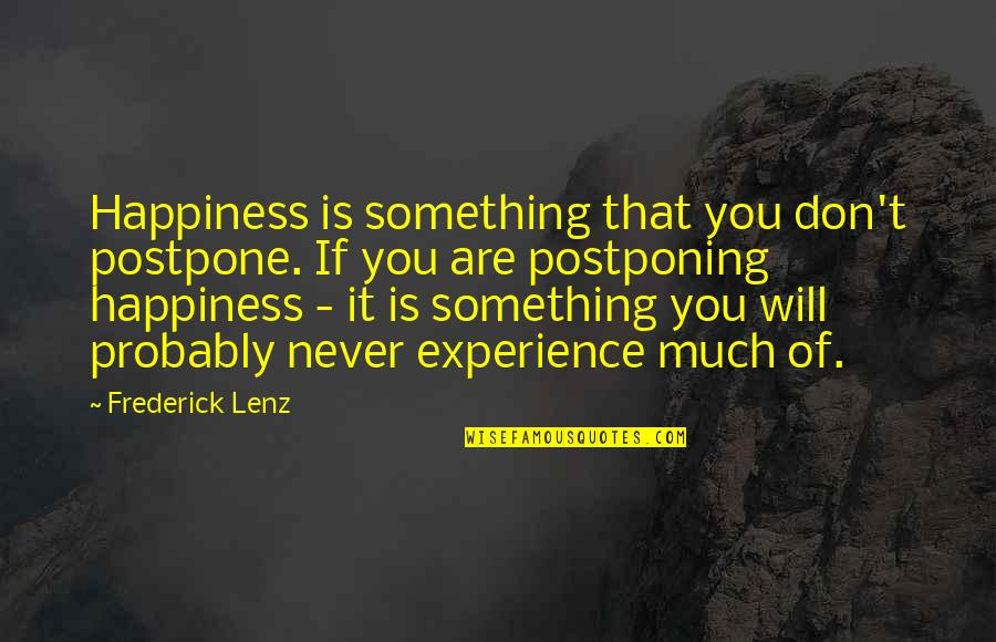 Postpone Quotes By Frederick Lenz: Happiness is something that you don't postpone. If