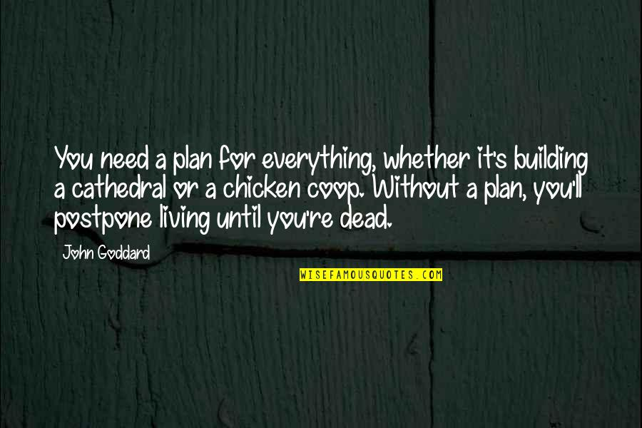 Postpone Quotes By John Goddard: You need a plan for everything, whether it's
