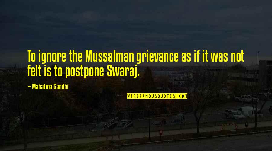 Postpone Quotes By Mahatma Gandhi: To ignore the Mussalman grievance as if it