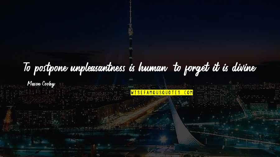 Postpone Quotes By Mason Cooley: To postpone unpleasantness is human; to forget it
