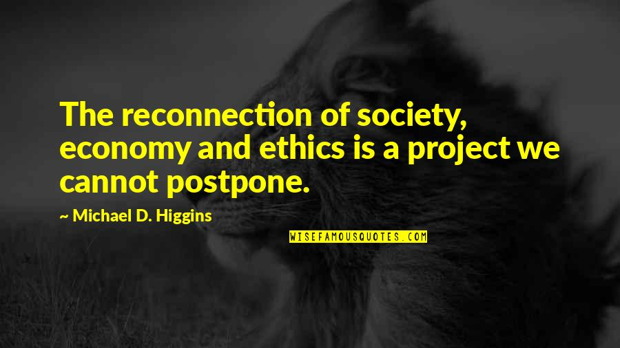 Postpone Quotes By Michael D. Higgins: The reconnection of society, economy and ethics is