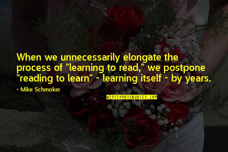 "Postpone Quotes By Mike Schmoker: When we unnecessarily elongate the process of ""learning"