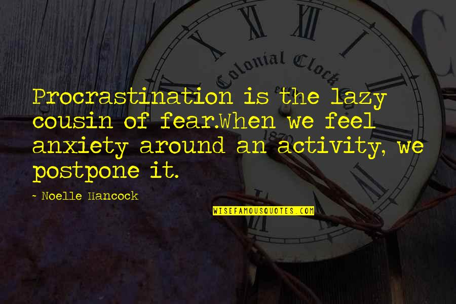 Postpone Quotes By Noelle Hancock: Procrastination is the lazy cousin of fear.When we