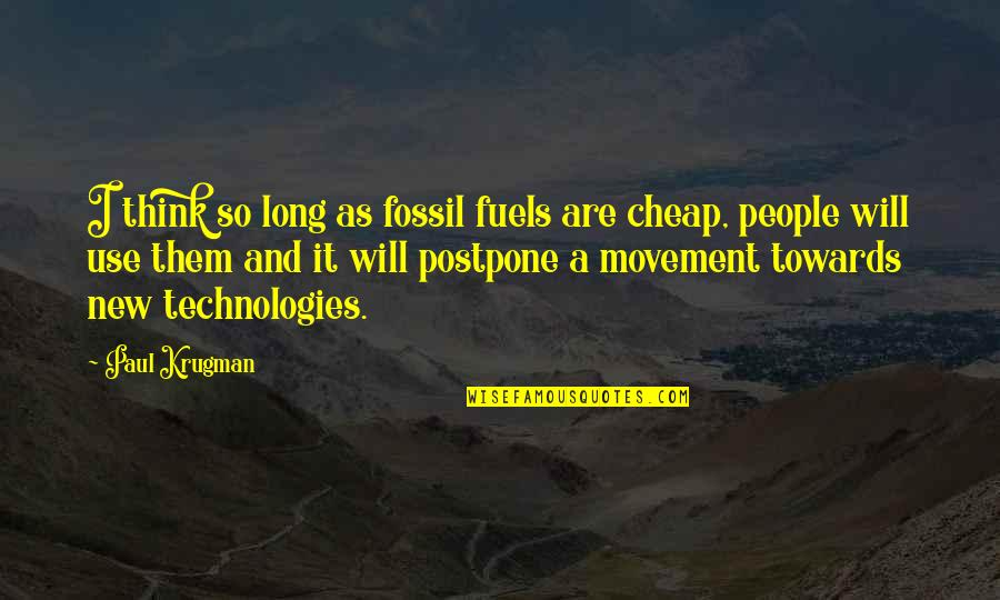 Postpone Quotes By Paul Krugman: I think so long as fossil fuels are