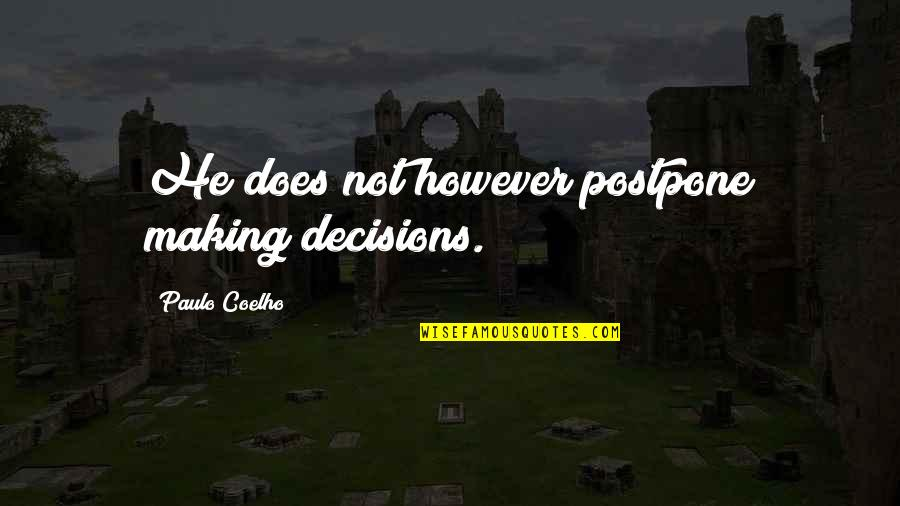 Postpone Quotes By Paulo Coelho: He does not however postpone making decisions.